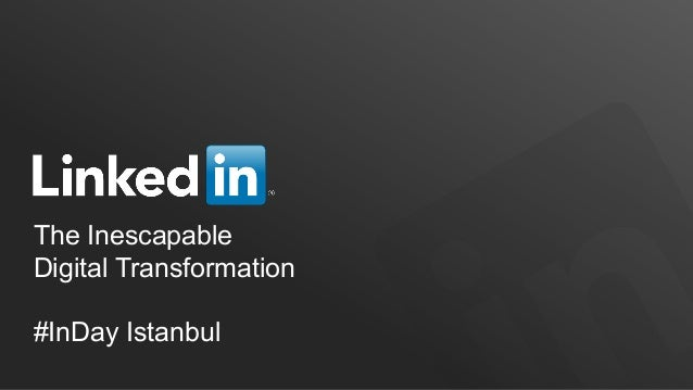 LinkedIn Confidential ©2013 All Rights ReservedThe InescapableDigital Transformation#InDay Istanbul