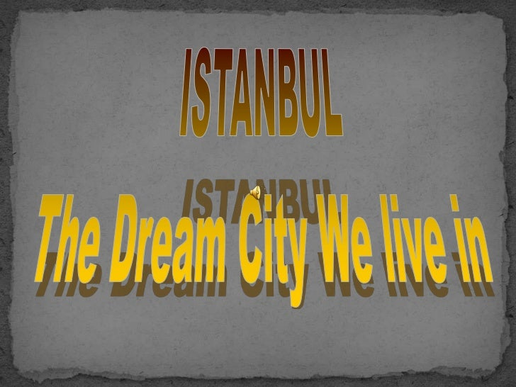 ISTANBUL<br />The Dream City We live in<br />