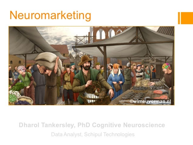 Neuromarketing                                           ©wimeuverman.nlIS12 Psych! Conference: Marketing to the Mind  Dha...