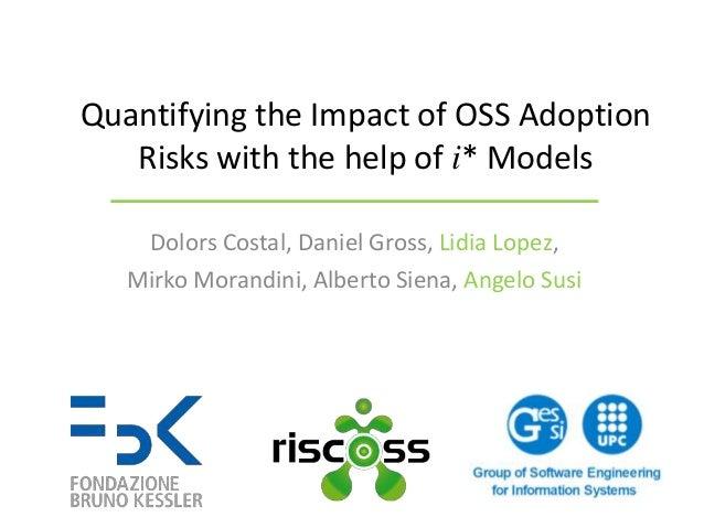 Dolors Costal, Daniel Gross, Lidia Lopez, Mirko Morandini, Alberto Siena, Angelo Susi Quantifying the Impact of OSS Adopti...