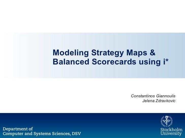 Modeling Strategy Maps & Balanced Scorecards using i* Constantinos Giannoulis Jelena Zdravkovic