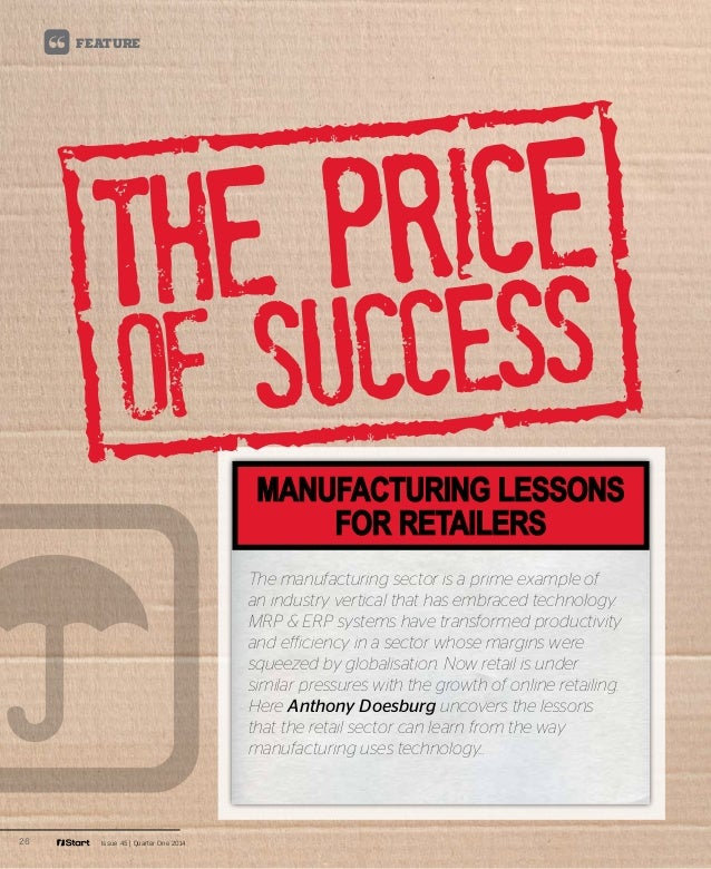 26 Issue 45 | Quarter One 2014 Feature manufacturing lessons for retailers The manufacturing sector is a prime example of ...