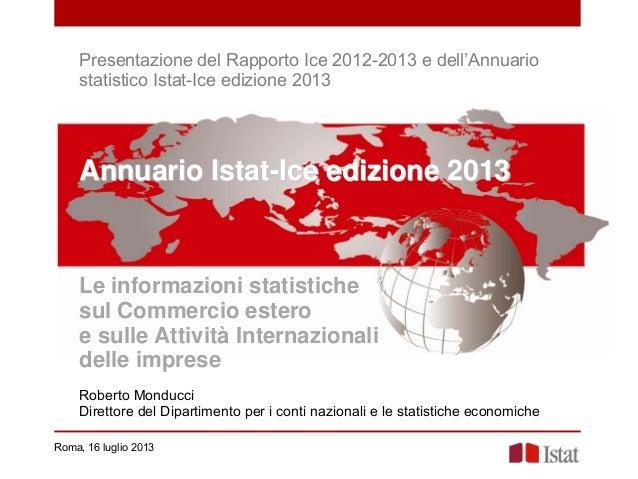 Presentazione del Rapporto Ice 2012-2013 e dell'Annuario statistico Istat-Ice edizione 2013 Roma, 16 luglio 2013 Annuario ...