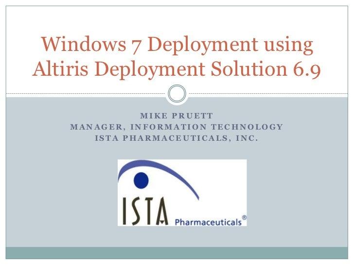 Windows 7 Deployment usingAltiris Deployment Solution 6.9               MIKE PRUETT    MANAGER, INFORMATION TECHNOLOGY    ...
