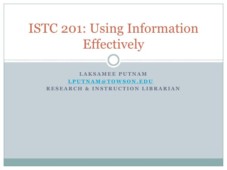 Laksamee Putnam<br />lputnam@towson.edu<br />Research & Instruction Librarian<br />ISTC 201: Using Information Effectively...