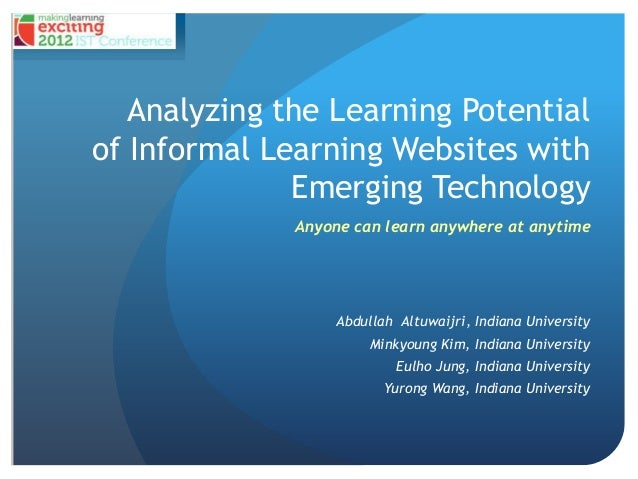 Analyzing the Learning Potentialof Informal Learning Websites with              Emerging Technology              Anyone ca...