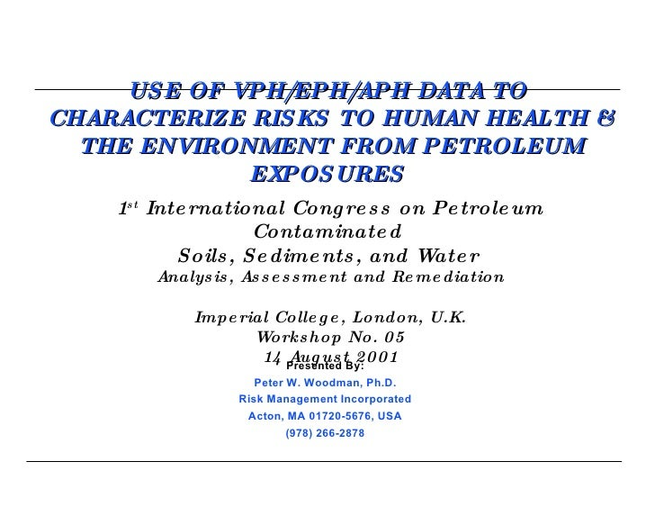 USE OF VPH/EPH/APH DATA TO  CHARACTERIZE RISKS TO HUMAN HEALTH & THE ENVIRONMENT FROM PETROLEUM EXPOSURES  1 st  Internati...