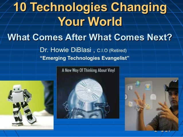 11-117-117 10 Technologies Changing10 Technologies Changing Your WorldYour World What Comes After What Comes Next?What Com...