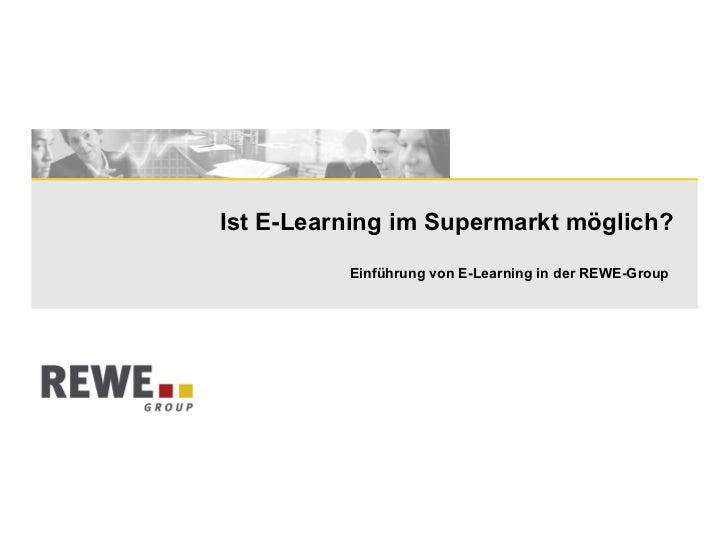 Ist E-Learning im Supermarkt möglich? Einführung von E-Learning in der REWE-Group