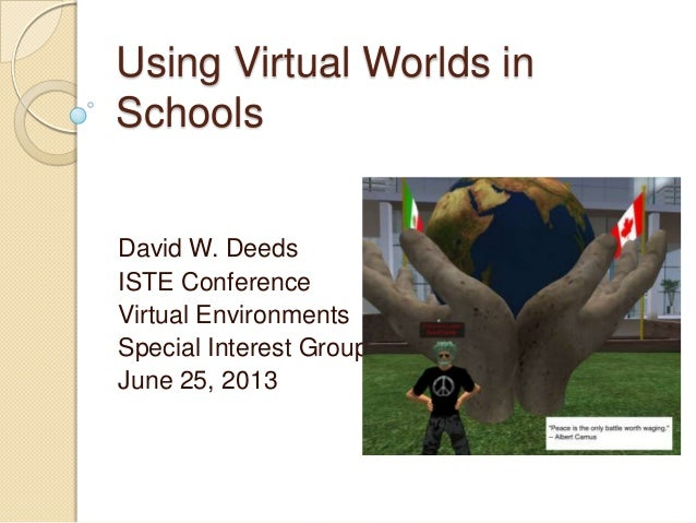 Using Virtual Worlds in Schools David W. Deeds ISTE Conference Virtual Environments Special Interest Group June 25, 2013
