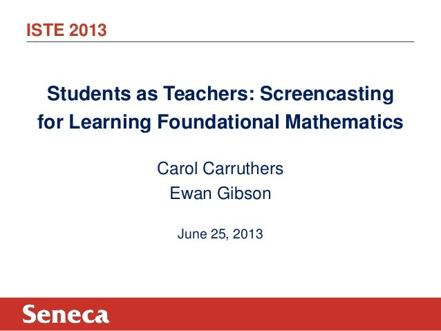 ISTE 2013Students as Teachers: Screencastingfor Learning Foundational MathematicsCarol CarruthersEwan GibsonJune 25, 2013