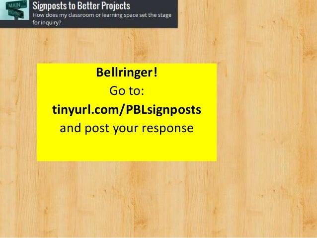 Bellringer!Go to:tinyurl.com/PBLsignpostsand post your response