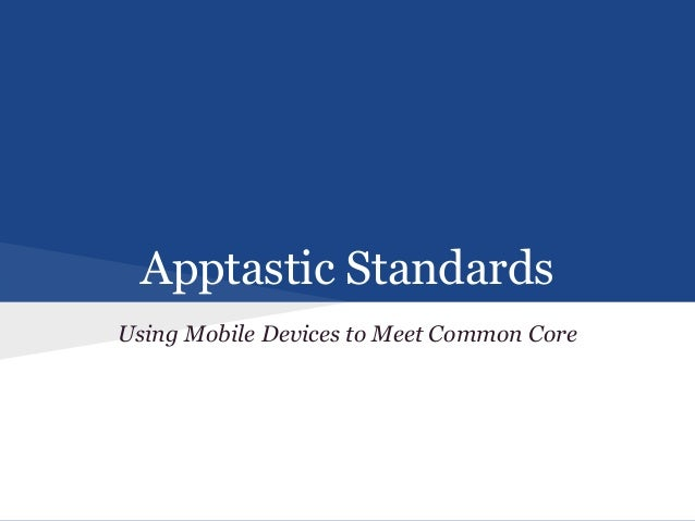 Apptastic Standards Using Mobile Devices to Meet Common Core