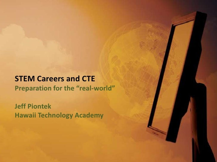 """STEM Careers and CTEPreparation for the """"real-world""""Jeff PiontekHawaii Technology Academy"""