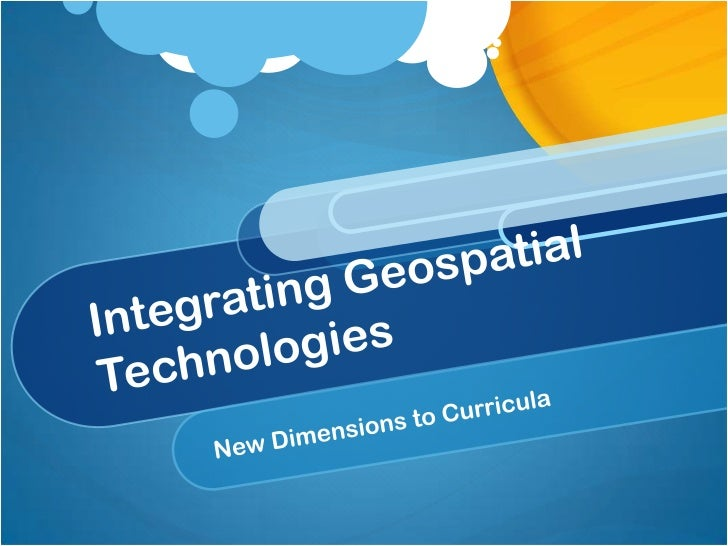 Integrating Geospatial Technologies<br />New Dimensions to Curricula<br />