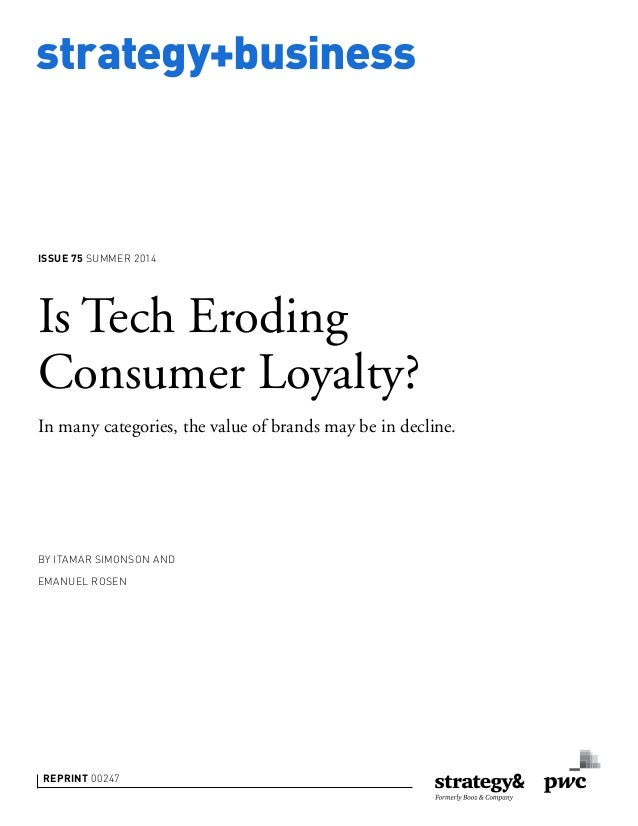 strategy+business Is Tech Eroding Consumer Loyalty? In many categories, the value of brands may be in decline. BY ITAMAR S...
