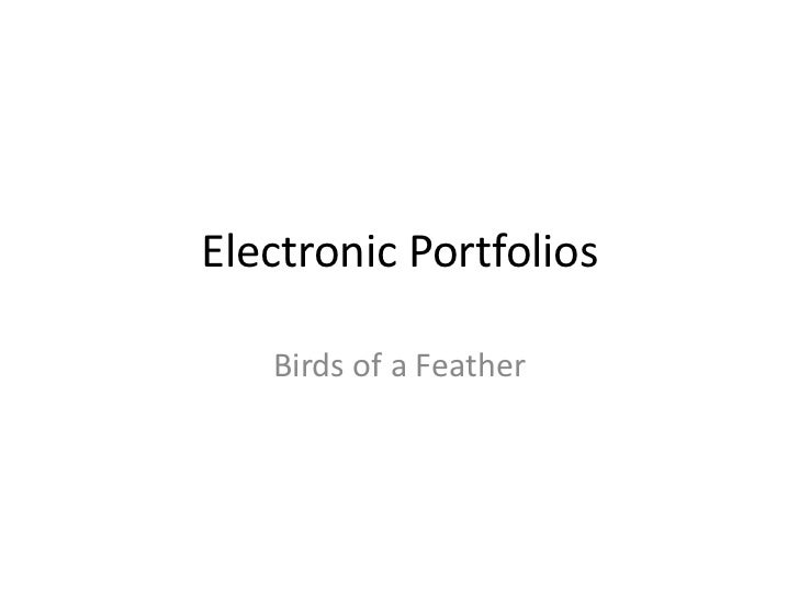 Electronic Portfolios <br />Birds of a Feather<br />