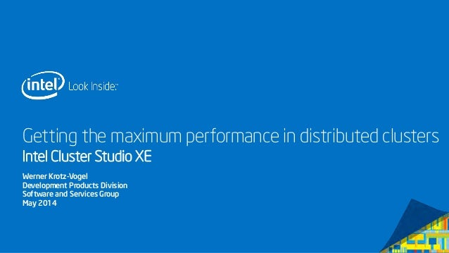 Getting the maximum performance in distributed clusters Intel Cluster Studio XE Werner Krotz-Vogel Development Products Di...
