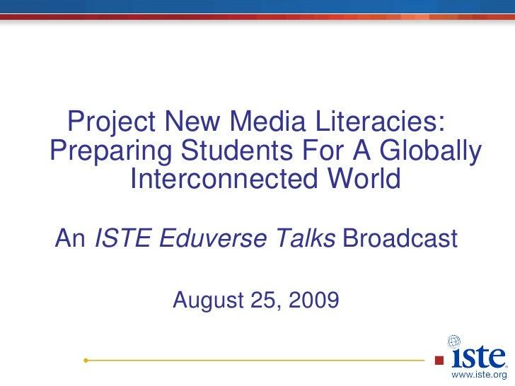 <ul><li>Project New Media Literacies: Preparing Students For A Globally Interconnected World </li></ul><ul><li>An  ISTE Ed...