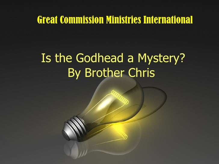 Is the Godhead a Mystery? By Brother Chris  Great Commission Ministries International