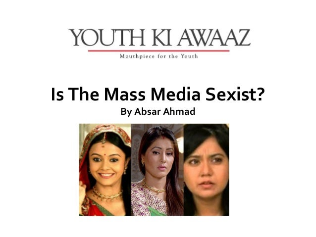 Is The Mass Media Sexist?        By Absar Ahmad