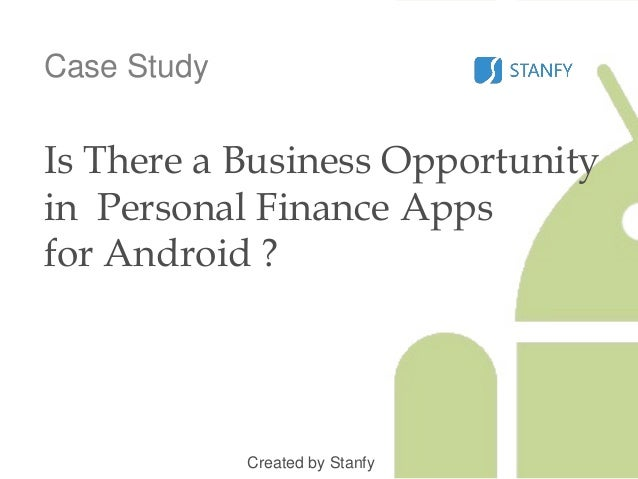 Case Study Is There a Business Opportunity in Personal Finance Apps for Android ? Created by Stanfy