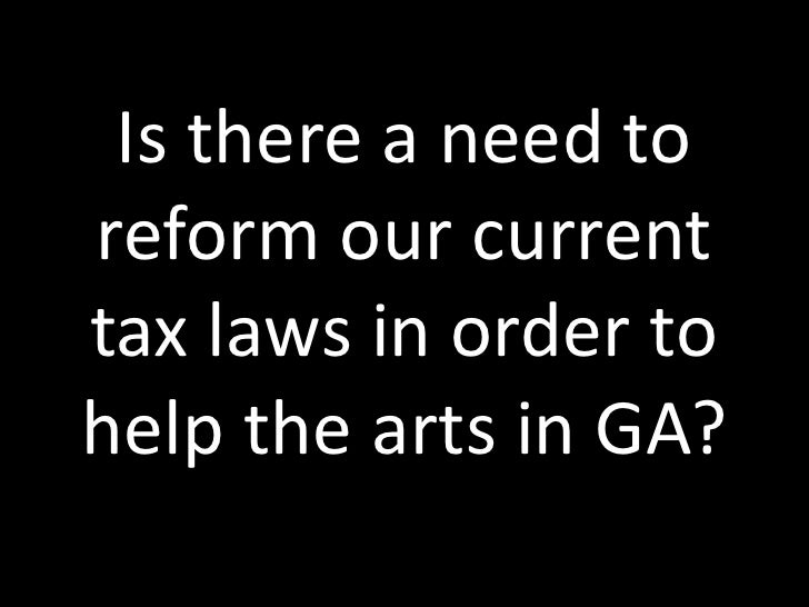 Is there a need to reform our current tax laws in order to help the arts in GA?<br />