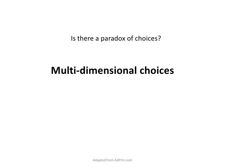 Multi-dimensional choices<br />Is there a paradox of choices?<br />Adapted from AdPrin.com<br />