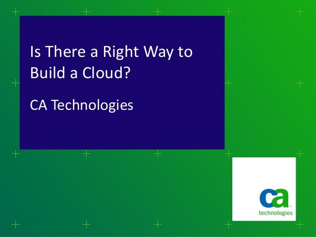 Is There a Right Way to Build a Cloud? CA Technologies