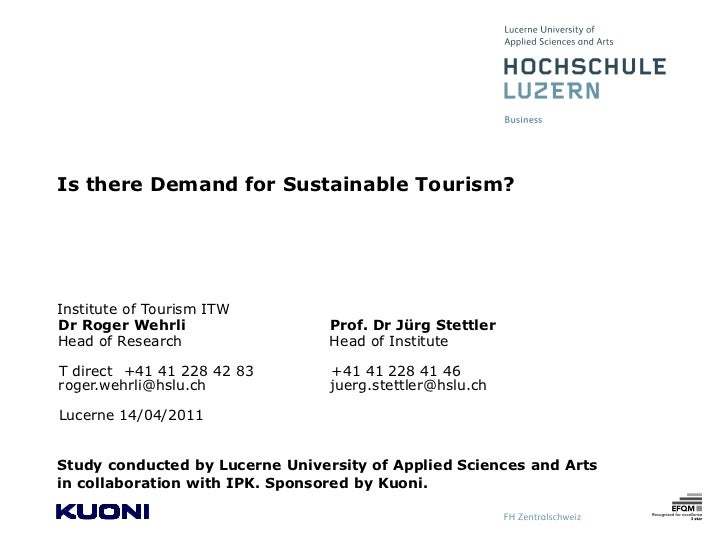 Is there Demand for Sustainable Tourism?Institute of Tourism ITWDr Roger Wehrli                  Prof. Dr Jürg StettlerHea...