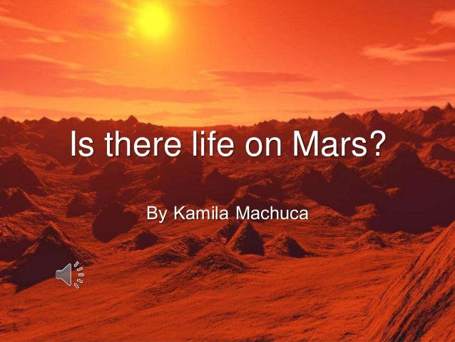 is there life on mars essay The cost of a manned mission to mars would be 20+ billion dollars there have been many instances where we believed there were signs of life on mars the face seen in photographs of the surface of mars discovery of ice water on mars.