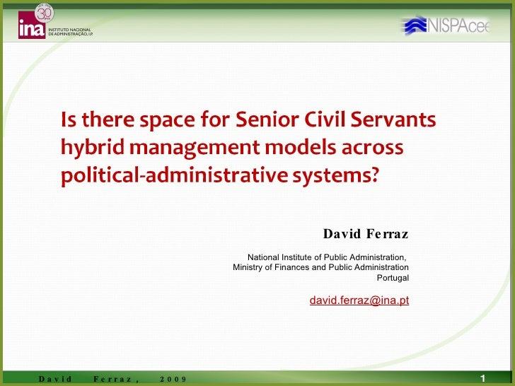 Is There Space For Senior Civil Servants Hybrid Management Models Across Political Administrative Systems, David Ferraz, NISPA, Montenegro, 2009