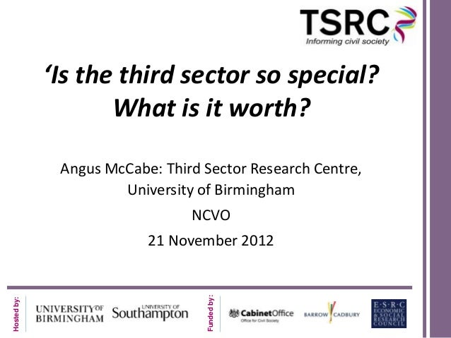 'Is the third sector so special?                    What is it worth?              Angus McCabe: Third Sector Research Cen...
