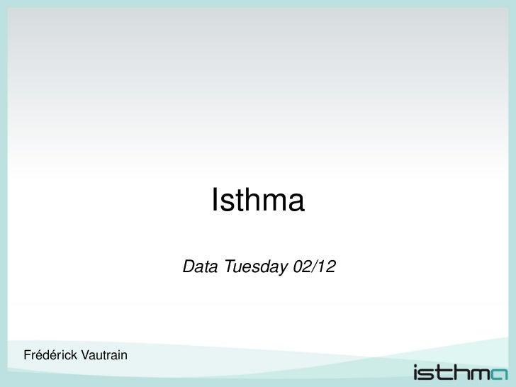 Isthma                     Data Tuesday 02/12Frédérick Vautrain                             1