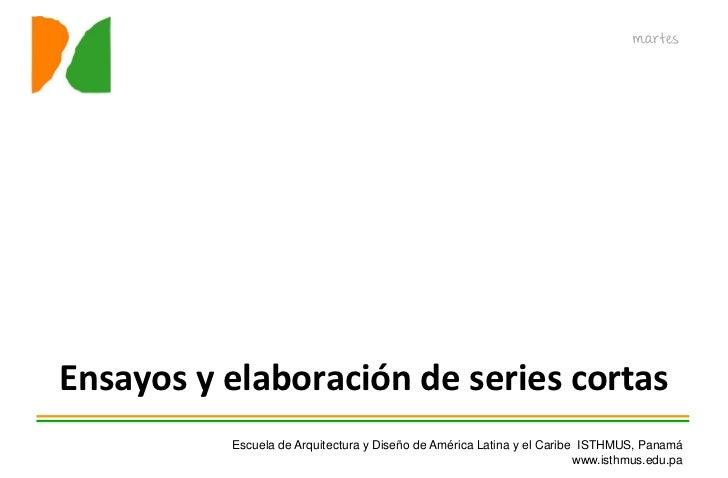martesEnsayos y elaboración de series cortas          Escuela de Arquitectura y Diseño de América Latina y el Caribe ISTHM...