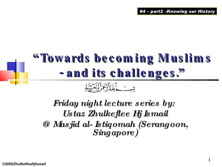 """ Towards becoming Muslims - and its challenges."" Friday night lecture series by:  Ustaz Zhulkeflee Hj Ismail @ Masjid al-..."