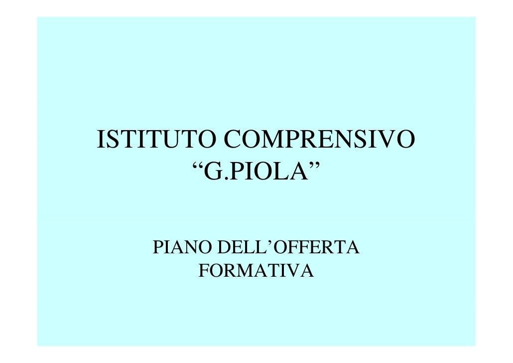 """ISTITUTO COMPRENSIVO        """"G.PIOLA""""     PIANO DELL'OFFERTA        FORMATIVA"""