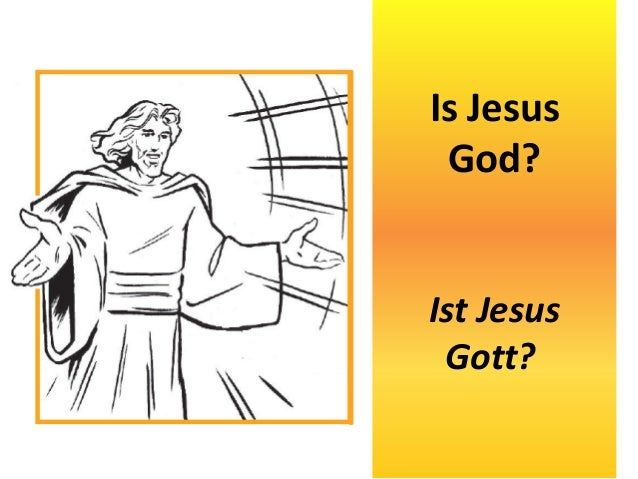 Is Jesus God? Ist Jesus Gott?