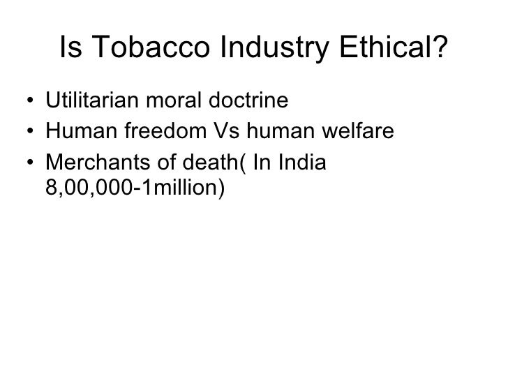 tobacco ethics Welcome to the imperial tobacco governance & compliance e learning site continuing to act with honesty and integrity in our business lives will ensure our sustainability.