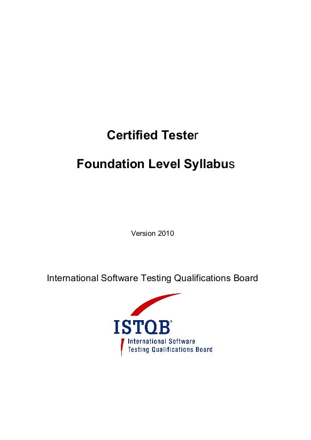 Certified Tester Foundation Level Syllabus  Version 2010  International Software Testing Qualifications Board