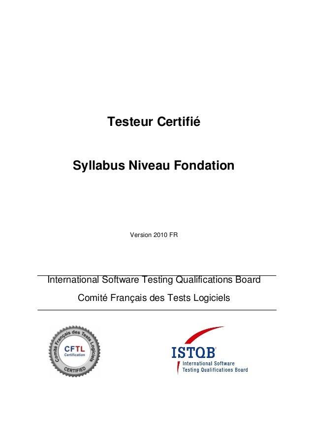 Testeur Certifié Syllabus Niveau Fondation Version 2010 FR International Software Testing Qualifications Board Comité Fran...
