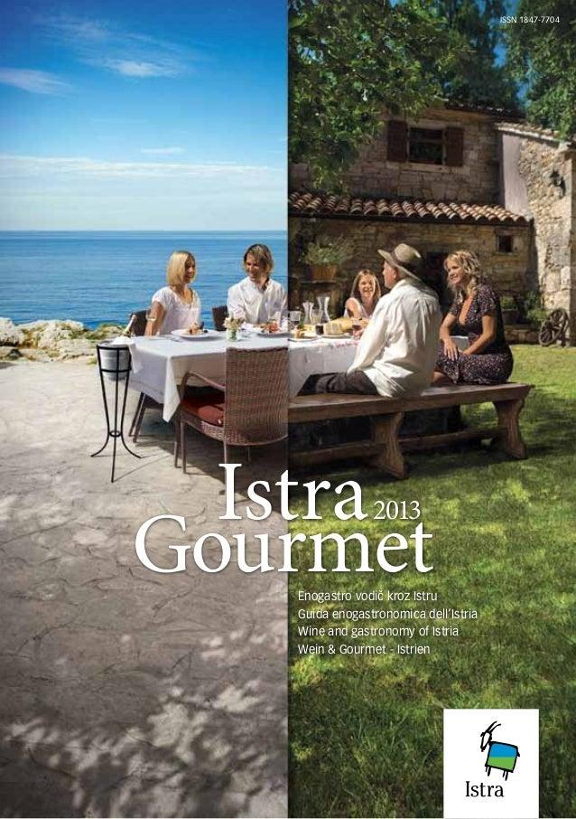 ISSN 1847-7704  Istra Gourmet 2013  Enogastro vodič kroz Istru Guida enogastronomica dell'Istria Wine and gastronomy of Is...