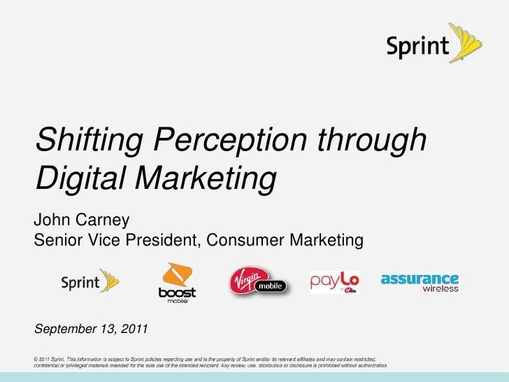 Shifting Perception through Digital Marketing<br />John Carney <br />Senior Vice President, Consumer Marketing<br />Septem...