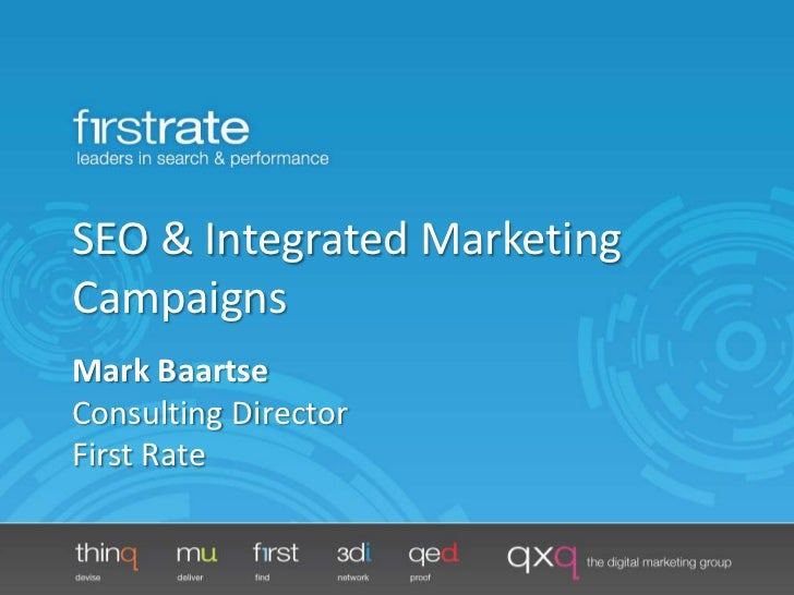 SEO & Integrated Marketing Campaigns<br />Mark BaartseConsulting DirectorFirst Rate<br />