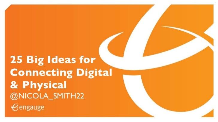 25 Big Ideas forConnecting Digital& Physical@NICOLA_SMITH22