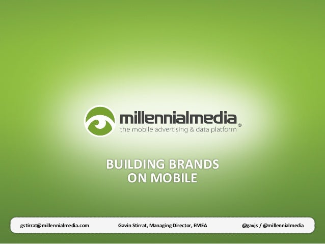 BUILDING	  BRANDS	                                       ON	  MOBILE	  gs1rrat@millennialmedia.com	       Gavin	  S1rrat,	...