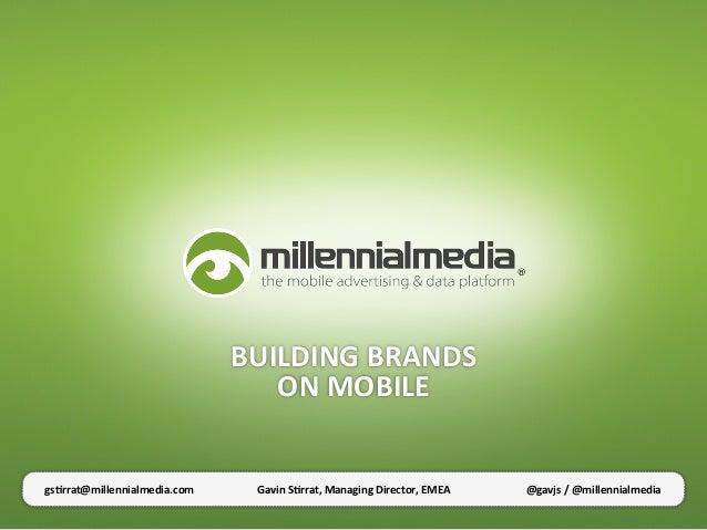 BUILDING BRANDS                                      ON MOBILE gs1rrat@millennialmedia.com      Gavin S1rrat,...