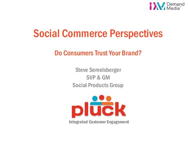 iStrategy London - Social Commerce: Do Consumers Trust Your Brand? Steve Semelsberger, Pluck (Demand Media)