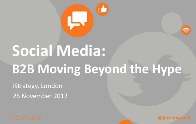 iStrategy London - B2B Social Media – Moving Beyond the Hype Jeremy Woolf, Text100