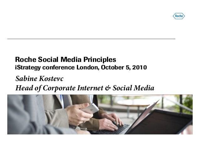 Roche Social Media Principles iStrategy conference London, October 5, 2010iStrategy conference London, October 5, 2010 Sab...